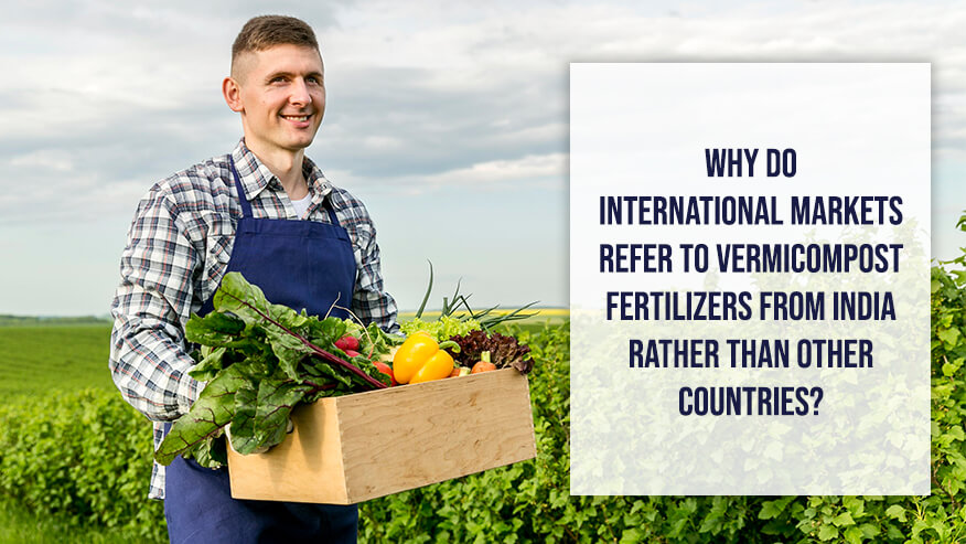 Why do international markets refer to vermicompost fertilizers from India rather than other countries