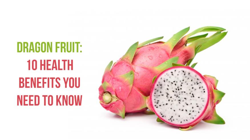 Dragon Fruit: 10 health benefits you need to know